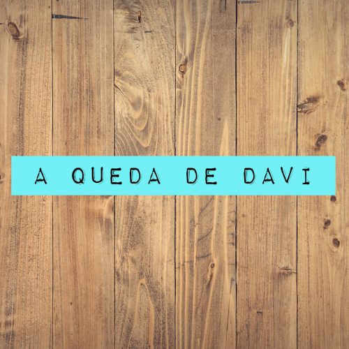 A QUEDA DE DAVI