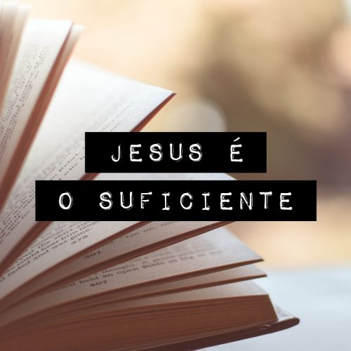 JESUS É O SUFICIENTE