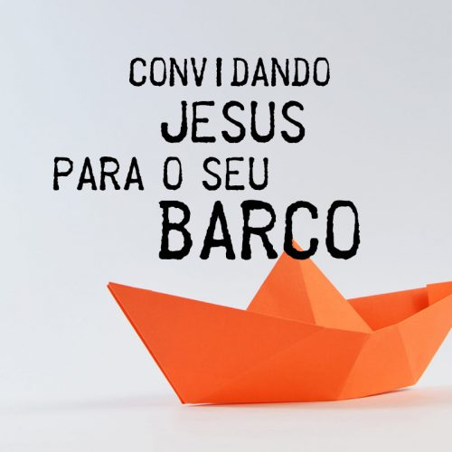 CONVIDANDO JESUS PARA O SEU BARCO