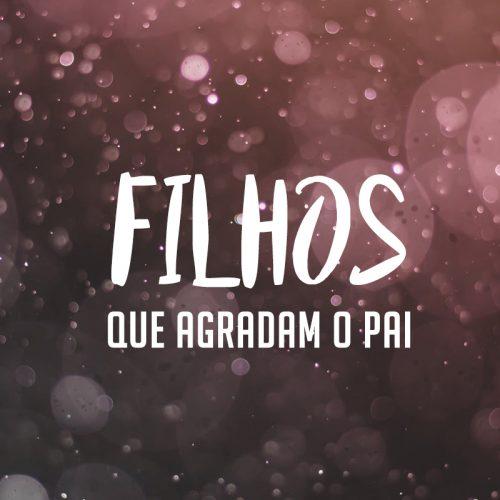 FILHOS QUE AGRADAM O PAI