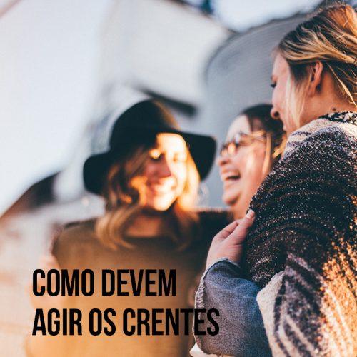 COMO DEVEM AGIR OS CRENTES