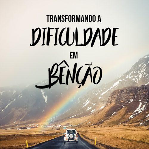 TRANSFORMANDO A DIFICULDADE EM BÊNÇÃO