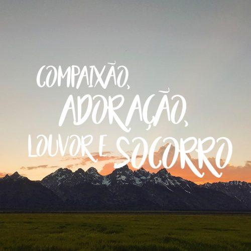 COMPAIXÃO, ADORAÇÃO, LOUVOR E SOCORRO – PARTE 2