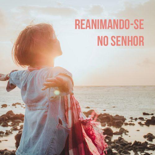 REANIMANDO-SE NO SENHOR