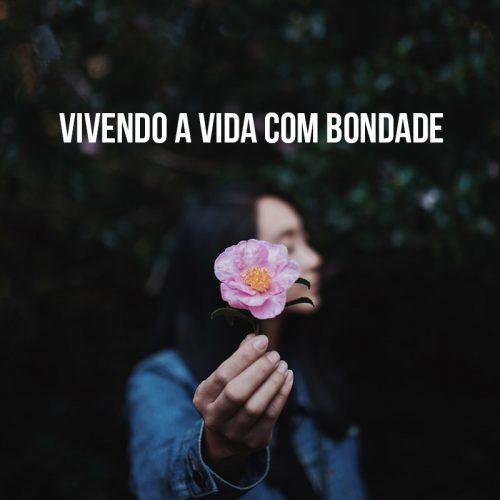 VIVENDO A VIDA COM BONDADE
