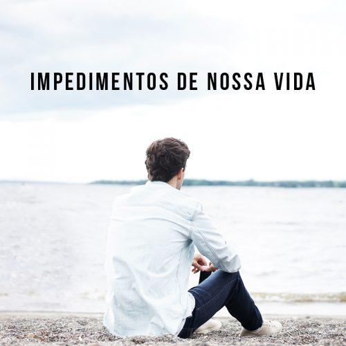 IMPEDIMENTOS DE NOSSA VIDA
