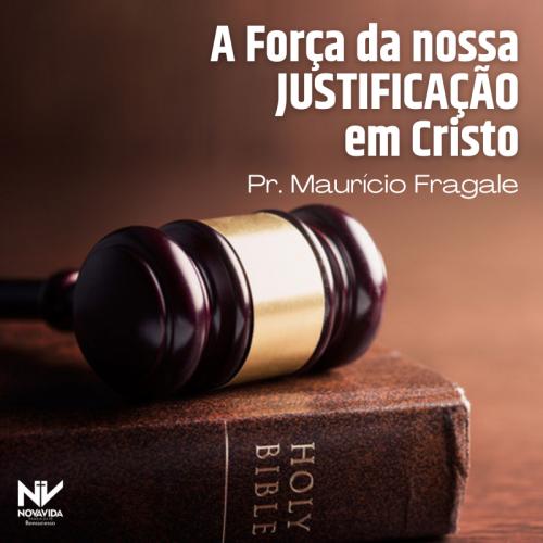 A FORÇA DE NOSSA JUSTIFICAÇÃO EM CRISTO